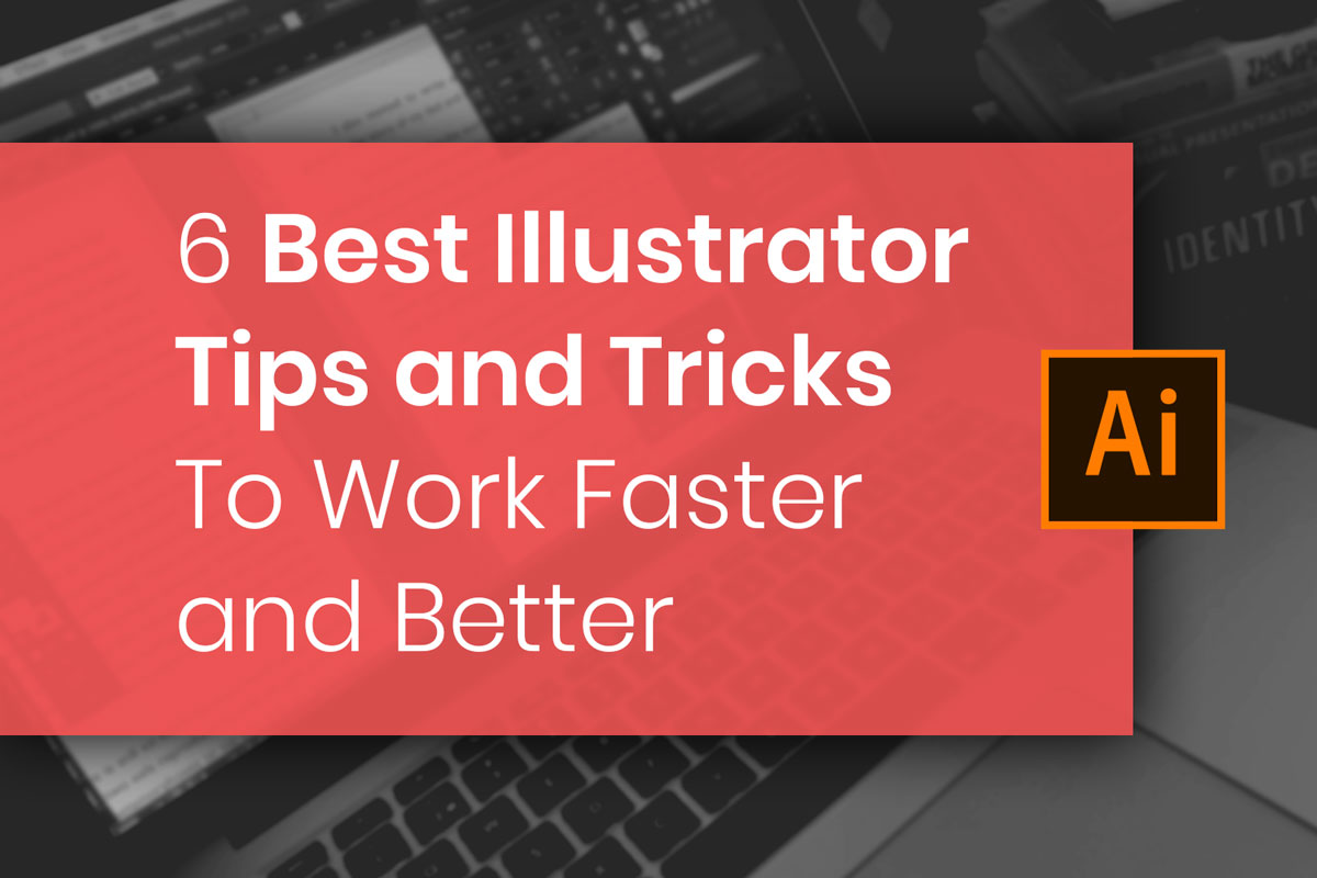 6 Best Illustrator Tips and Tricks To Work Faster and Better