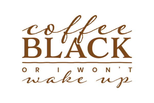 coffee-black-or-i-wont-wake-up-by-design-a-lot-brown-artwork
