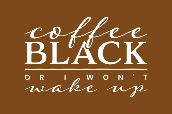 coffee-black-or-i-wont-wake-up-by-design-a-lot-brown-background